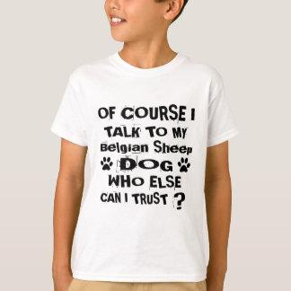 Of Course I Talk To My Belgian Sheepdog Dog Design T-Shirt