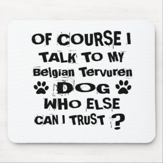 Of Course I Talk To My Belgian Tervuren Dog Design Mouse Pad
