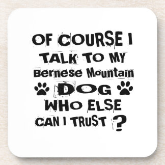 Of Course I Talk To My Bernese Mountain Dog Design Coaster