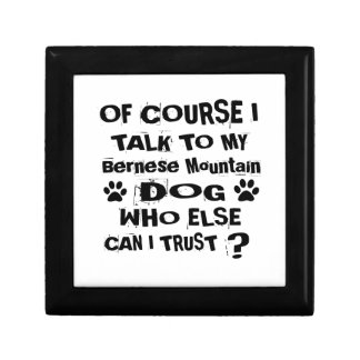 Of Course I Talk To My Bernese Mountain Dog Design Gift Box