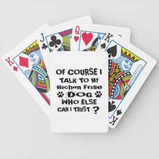 Of Course I Talk To My Bichon Frise Dog Designs Bicycle Playing Cards