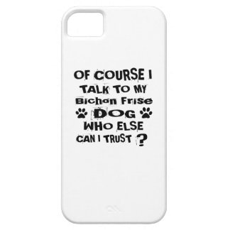 Of Course I Talk To My Bichon Frise Dog Designs iPhone 5 Covers