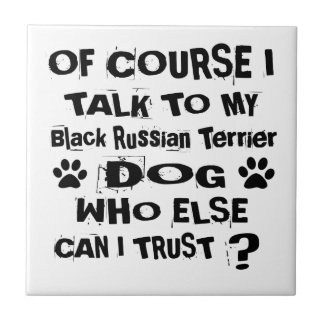 Of Course I Talk To My Black Russian Terrier Dog D Ceramic Tile