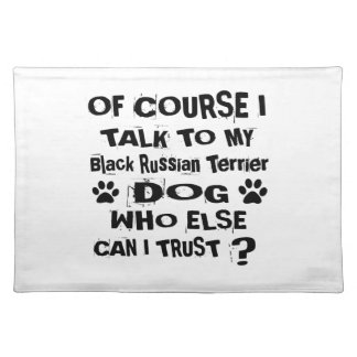 Of Course I Talk To My Black Russian Terrier Dog D Placemat