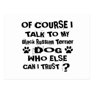 Of Course I Talk To My Black Russian Terrier Dog D Postcard