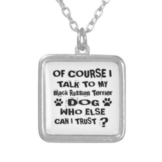 Of Course I Talk To My Black Russian Terrier Dog D Silver Plated Necklace