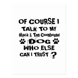 Of Course I Talk To My Black & Tan Coonhound Dog D Postcard