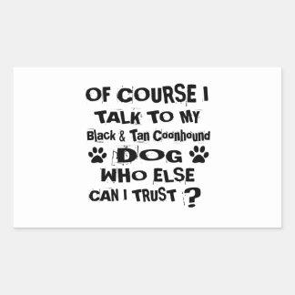Of Course I Talk To My Black & Tan Coonhound Dog D Rectangular Sticker