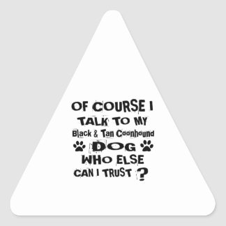 Of Course I Talk To My Black & Tan Coonhound Dog D Triangle Sticker