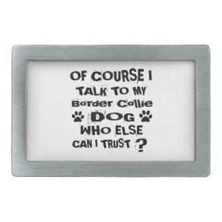 Of Course I Talk To My Border Collie Dog Designs Belt Buckles