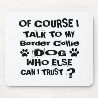 Of Course I Talk To My Border Collie Dog Designs Mouse Pad