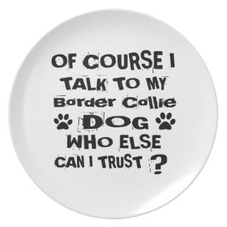 Of Course I Talk To My Border Collie Dog Designs Plate