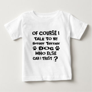 Of Course I Talk To My Border Terrier Dog Designs Baby T-Shirt