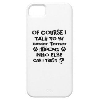 Of Course I Talk To My Border Terrier Dog Designs Case For The iPhone 5