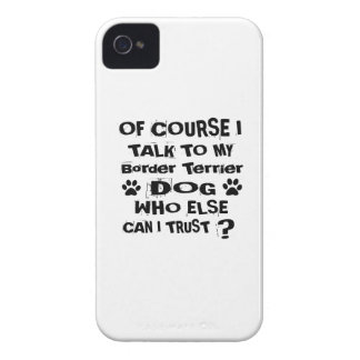 Of Course I Talk To My Border Terrier Dog Designs iPhone 4 Cases