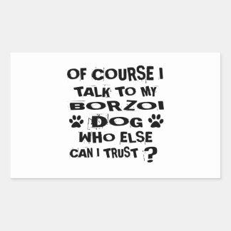 Of Course I Talk To My BORZOI Dog Designs Rectangular Sticker