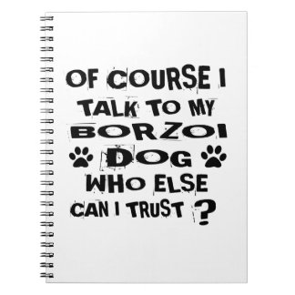 Of Course I Talk To My BORZOI Dog Designs Spiral Notebook