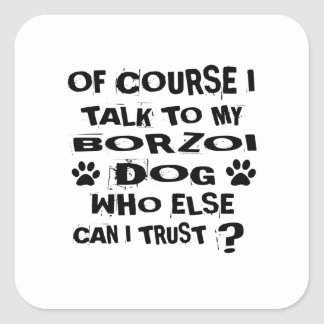 Of Course I Talk To My BORZOI Dog Designs Square Sticker