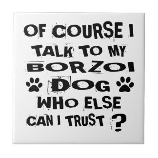 Of Course I Talk To My BORZOI Dog Designs Tile