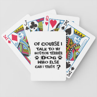 Of Course I Talk To My BOSTON TERRIER Dog Designs Bicycle Playing Cards