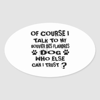 Of Course I Talk To My BOUVIER DES FLANDRES Dog De Oval Sticker