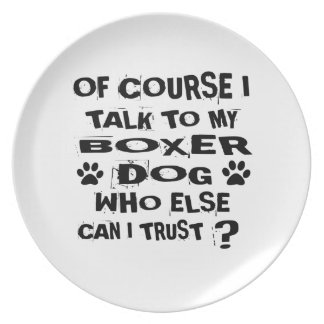 Of Course I Talk To My BOXER Dog Designs Plate