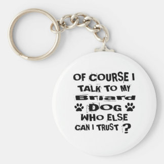 Of Course I Talk To My Briard Dog Designs Key Ring