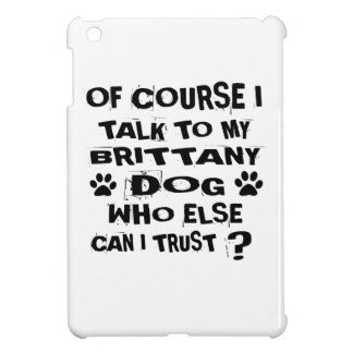 OF COURSE I TALK TO MY BRITTANY DOG DESIGNS COVER FOR THE iPad MINI