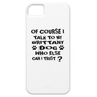 OF COURSE I TALK TO MY BRITTANY DOG DESIGNS iPhone 5 CASE