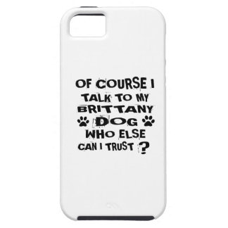 OF COURSE I TALK TO MY BRITTANY DOG DESIGNS iPhone 5 CASES