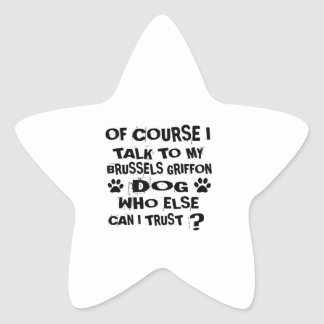 OF COURSE I TALK TO MY BRUSSELS GRIFFON DOG DESIGN STAR STICKER