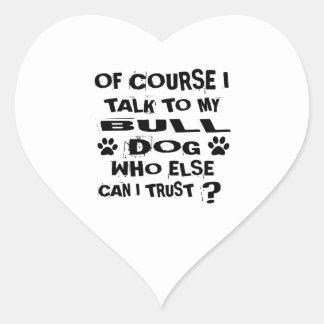 OF COURSE I TALK TO MY BULLDOG DESIGNS HEART STICKER