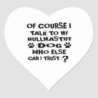OF COURSE I TALK TO MY BULLMASTIFF DOG DESIGNS HEART STICKER