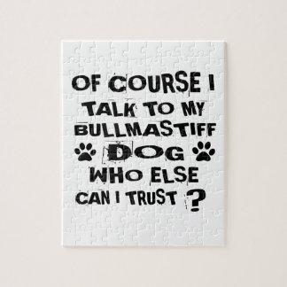 OF COURSE I TALK TO MY BULLMASTIFF DOG DESIGNS JIGSAW PUZZLE