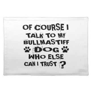 OF COURSE I TALK TO MY BULLMASTIFF DOG DESIGNS PLACEMAT