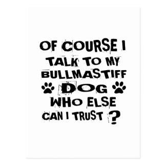 OF COURSE I TALK TO MY BULLMASTIFF DOG DESIGNS POSTCARD