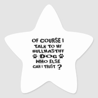OF COURSE I TALK TO MY BULLMASTIFF DOG DESIGNS STAR STICKER