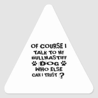 OF COURSE I TALK TO MY BULLMASTIFF DOG DESIGNS TRIANGLE STICKER