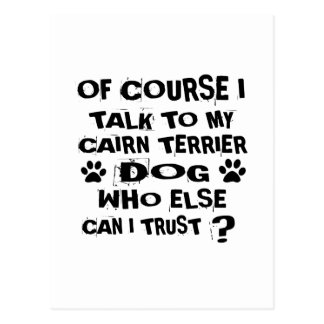 OF COURSE I TALK TO MY CAIRN TERRIER DOG DESIGNS POSTCARD