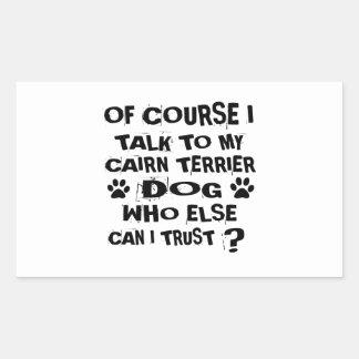 OF COURSE I TALK TO MY CAIRN TERRIER DOG DESIGNS RECTANGULAR STICKER