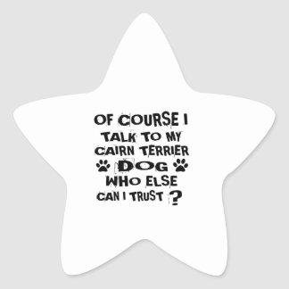 OF COURSE I TALK TO MY CAIRN TERRIER DOG DESIGNS STAR STICKER