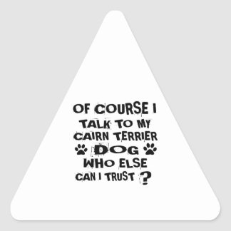 OF COURSE I TALK TO MY CAIRN TERRIER DOG DESIGNS TRIANGLE STICKER