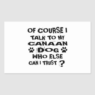 OF COURSE I TALK TO MY CANAAN DOG DESIGNS RECTANGULAR STICKER