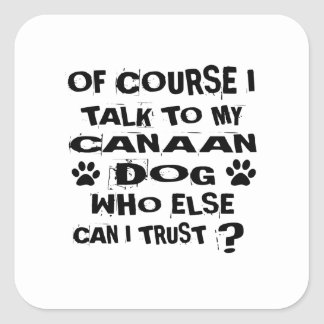 OF COURSE I TALK TO MY CANAAN DOG DESIGNS SQUARE STICKER