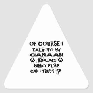 OF COURSE I TALK TO MY CANAAN DOG DESIGNS TRIANGLE STICKER