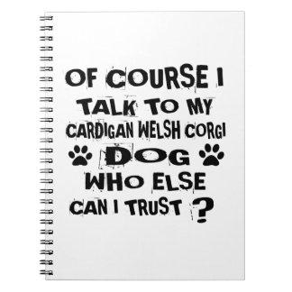 OF COURSE I TALK TO MY CARDIGAN WELSH CORGI DOG DE NOTEBOOK