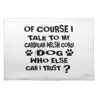 OF COURSE I TALK TO MY CARDIGAN WELSH CORGI DOG DE PLACEMAT