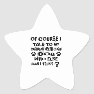 OF COURSE I TALK TO MY CARDIGAN WELSH CORGI DOG DE STAR STICKER