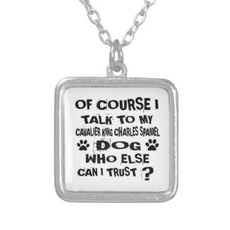 OF COURSE I TALK TO MY CAVALIER KING CHARLES SPANI SILVER PLATED NECKLACE