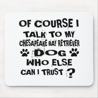 OF COURSE I TALK TO MY CHESAPEAKE BAY RETRIEVER DO MOUSE PAD